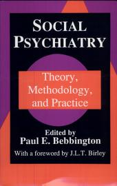 Social Psychiatry: Theory, Methodology, and Practice