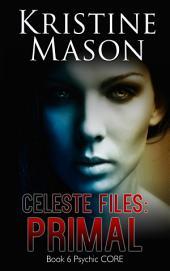 Celeste Files: Primal (Book 6 Psychic C.O.R.E.)