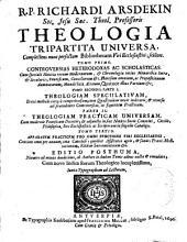 R.P. Richardi Arsdekin ... Theologia tripartita universa complectens nunc perfectam Bibliotecam viri ecclesiastici ...: Controversias heterodoxas ac scholasticas .... Tomo primo