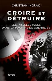 Croire et détruire: Les intellectuels dans la machine de guerre SS
