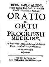 Bernhardi Albini, ... Oratio de ortu & progressu medicinæ, cum in Academia Lugduno-Batava medicinæ theoretico-practicæ professionem die 19. octobris 1702 auspicaretur