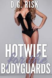 Hotwife for the Bodyguards: Cuckolds' Delight Book 1