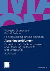 Abschlussprüfungen: Bankwirtschaft, Rechnungswesen und Steuerung, Wirtschafts- und Sozialkunde, Ausgabe 5