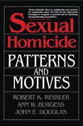 Sexual Homicide Patterns And Motives Paperback Book PDF