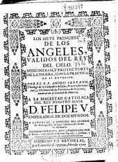 Los siete principes de los Angeles: validos del Rey del cielo. Misioneros, y protectores de la Tierra, con la practica de su deuocion