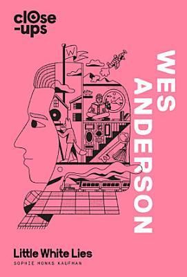 Wes Anderson  Close Ups  Book 1