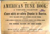 The American Tune Book: A Complete Collection of the Tunes which are Widely Popular in America, with the Most Popular Anthems and Set Pieces