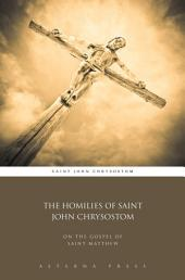 The Homilies of Saint John Chrysostom: On the Gospel of Saint Matthew