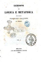 Lezioni di logica e metafisica del barone Pasquale Galluppi da Tropea: Volume 1