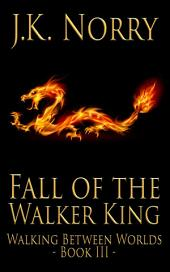 Fall of the Walker King: Walking Between Worlds, Book III