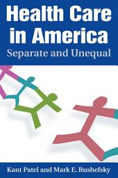 Health Care in America: Separate and Unequal: Separate and Unequal