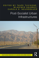 Post-Socialist Urban Infrastructures