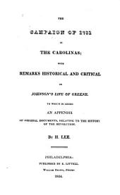 The Campaign of 1781 in the Carolinas: With Remarks, Historical and Critical, on Johnson's Life of Greene. To which is Added an Appendix of Original Documents, Relating to the History of the Revolution