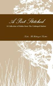 A Poet Stitched, A Collection of Haiku from the Unhinged Knitter