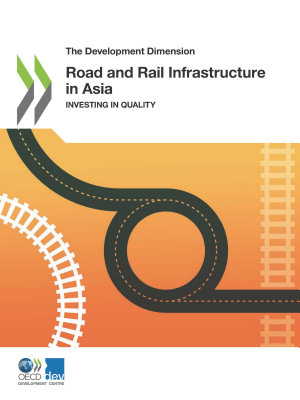 The Development Dimension Road and Rail Infrastructure in Asia Investing in Quality