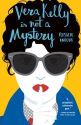 Vera Kelly Is Not A Mystery A Vera Kelly Story  Book PDF