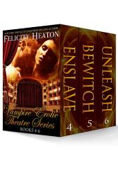 Vampire Erotic Theatre Romance Series Books 4-6 Boxed Set