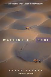 Walking the Gobi: A 1600-Mile Trek Across a Desert of Hope and Despair