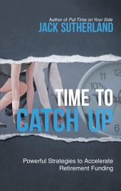 Time to Catch Up: Powerful Strategies to Accelerate Retirement Funding