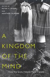 Kingdom of the Mind: How the Scots Helped Make Canada