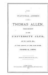 The Inaugural Address of [its] President of the University-Club of St. Louis, Mo: At the Opening of the Club House June 6, 1872