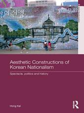 Aesthetic Constructions of Korean Nationalism: Spectacle, Politics and History