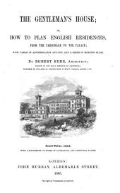 The Gentleman's House; Or, How to Plan English Residences, from the Parsonage to the Palace: With Tables of Accommodation and Cost, and ... Plans