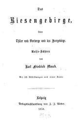 Das Riesengebirge, seine Thäler und Vorberge u. das Isergebirge: Reiseführer. Mit 36 Abbildungen u. einer Karte