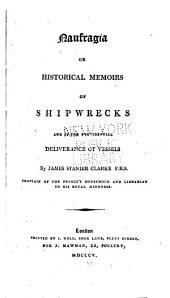 Naufragia Or Historical Memoirs of Shipwrecks and of the Providential Deliverance of Vessels: Volume 1