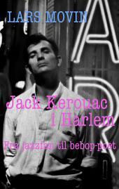 Jack Kerouac i Harlem: fra jazzfan til bebop-poet