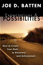 Expectations and Possibilities: How to Create Your Path to Discovery and Achievement