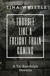 Trouble Like a Freight Train Coming: A Tai Randolph Novella