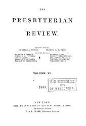 The Presbyterian Review: Volume 6