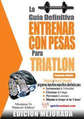 La guía definitiva - Entrenar con pesas para triatlón: Edición mejorada