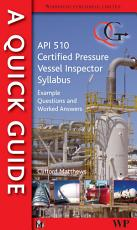 A Quick Guide to API 510 Certified Pressure Vessel Inspector Syllabus