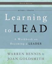 Learning to Lead: A Workbook on Becoming a Leader