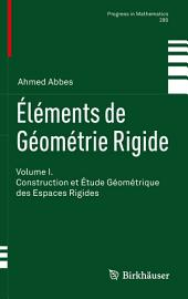 Éléments de Géométrie Rigide: Volume I. Construction et Étude Géométrique des Espaces Rigides