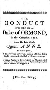The Conduct of His Grace the Duke of Ormond: In the Campaign 1712. ... To which is Prefix'd, A Prefatory Epistle, Humbly Addressed to the Right Honourable the Earl of Chesterfield. ...