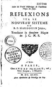 Suite du traité historique [...] l'ancienne Pâque des Juifs. Réflexions sur le nouveau système du R. P. Hardouin, jésuite, touchant la dernière Pâque de J. C. N. S.
