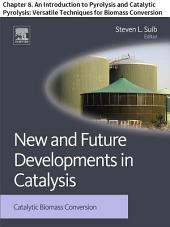 New and Future Developments in Catalysis: Chapter 8. An Introduction to Pyrolysis and Catalytic Pyrolysis: Versatile Techniques for Biomass Conversion