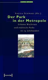 Der Park in der Metropole: Urbanes Wachstum und städtische Parks im 19. Jahrhundert
