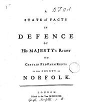A State of Facts in Defence of His Majesty's Right to Certain Fee-farm Rents in the County of Norfolk
