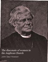 The Diaconate of Women in the Anglican Church: Five Chapters on the Present Attitude of the Question