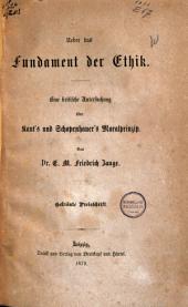 Ueber das Fundament der Ethik: eine critische Untersuchung über Kant's und Schopenhauer's Moralprinzip