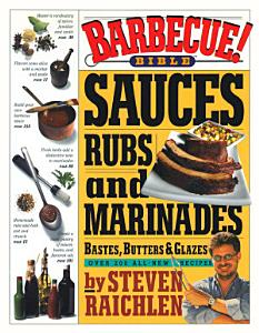 Barbecue  Bible Sauces  Rubs  and Marinades  Bastes  Butters  and Glazes Book