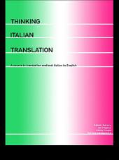 Thinking Italian Translation: A Course in Translation Method: Italian to English
