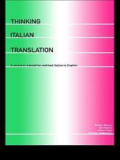 Thinking Italian Translation: A Course in Translation Method: Italian to English
