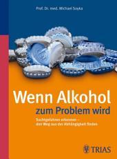 Wenn Alkohol zum Problem wird: Suchtgefahren erkennen - den Weg aus der Abhängigkeit finden, Ausgabe 5