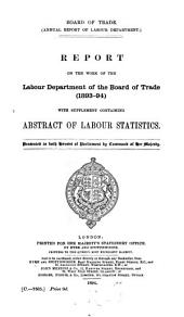 Report on the Work of the Labour Department of the Board of Trade ...: With Supplement Containing Abstract of Labour Statistics