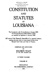 Constitution and statutes of Louisiana: the constitution with all amendments to January 1920. The Revised statutes (official edition 1870) as amended by legislation to January 1920. All acts of the General Assembly of a general nature, omitting only acts which in terms amend articles of the Revised Civil Code and Code of practice
